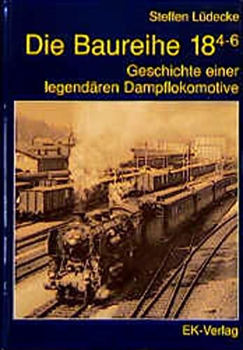 9783882551181: Die Baureihe 18.4-6 - Geschichte einer legendären Dampflokomotive