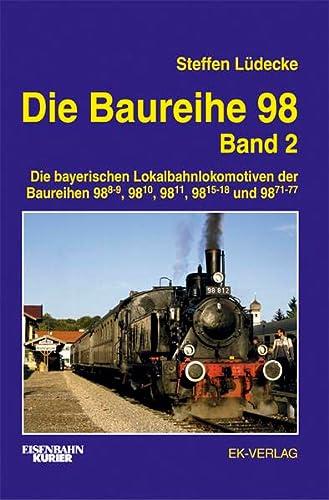 Die Baureihe 98 - Die bayerischen Lokalbahnlokomotiven. Band. 2., mit Beitr. von Günter Begert...