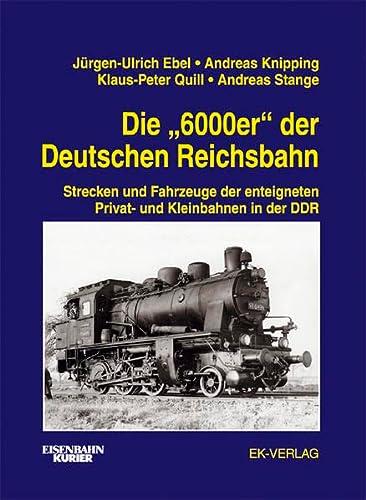 9783882551600: Die 6000er der Deutschen Reichsbahn: Strecken und Fahrzeuge der enteigneten Privat- und Kleinbahnen in der DDR