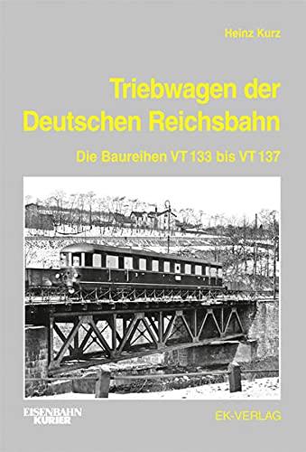 Triebwagen der Deutschen Reichsbahn. Die Baureihen VT 133 bis VT 137 - Kurz, Heinz