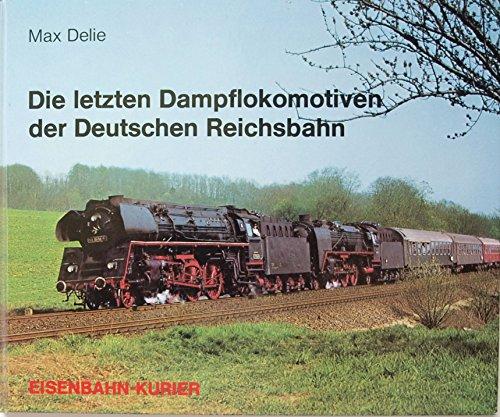 Die letzten Dampflokomotiven der Deutschen Reichsbahn.: Delie, Max.