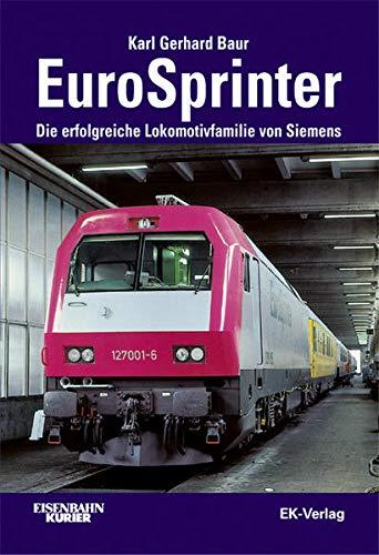 EuroSprinter : die erfolgreiche Lokomotivfamilie von Siemens.: Baur, Karl Gerhard: