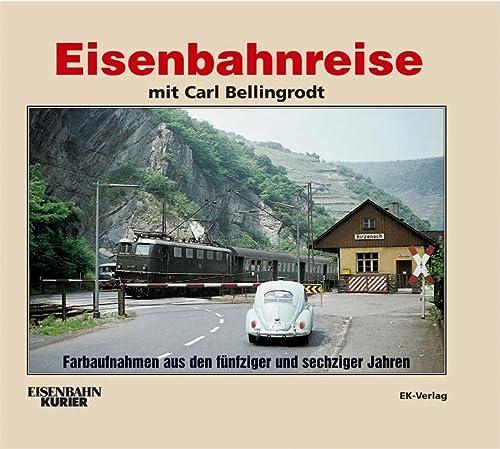 Eisenbahnreise mit Carl Bellingrodt: Farbaufnahmen aus den fünfziger und sechziger Jahren [...