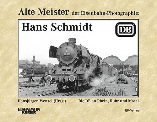 Alte Meister der Eisenbahn-Fotographie: Hans Schmidt: Die DB an Rhein, Ruhr und Mosel