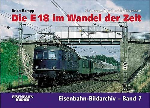 9783882553468: Die E 18 im Wandel der Zeit. Unterwegs durch die acht Jahrzehnte. Eisenbahn-Bildarchiv-Band7
