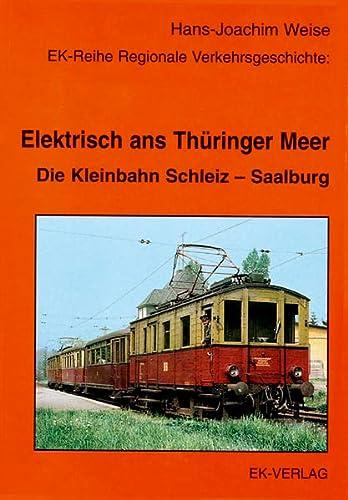 Elektrisch ans Thuringer Meer. Die Kleinbahn Schleiz - Saalburg: Hans-Joachim Weise