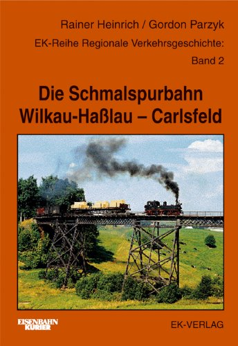 Regionale Verkehrsgeschichte ; Bd. 2 Eisenbahn-Kurier Die Schmalspurbahn Wilkau-Hasslau - Carlsfeld...