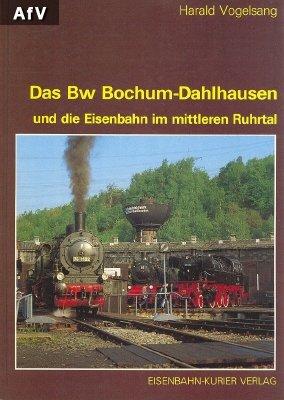 Das Bw Bochum-Dahlhausen und die Eisenbahn im mittleren Ruhrtal.