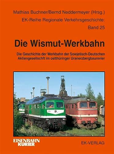 Die Wismut-Werkbahn. Die Geschichte der Werkbahn der Sowjetisch-Deutschen Aktiengesellschaft im Ostthüringer Uranerzbergbaurevier. - Buchner, Mathias und Bernd Neddermeyer (Hrsg.)
