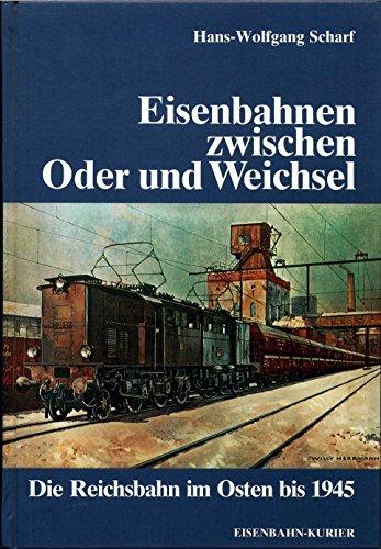 Eisenbahnen zwischen Oder und Weichsel. Die Reichsbahn: Scharf, Hans-Wolfgang