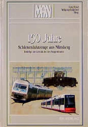 150 Jahre Schienenfahrzeuge aus Nürnberg. Lutz Uebel ; Wolfgang-D. Richter (Hrsg.), ...