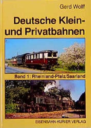 Deutsche Klein- und Privatbahnen. Bd. 1: Rheinland-Pfalz/Saarland.: Wolff, Gerd.