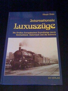 Internationale Luxuszüge : die grossen europäischen Expresszüge: Mühl, Albert: