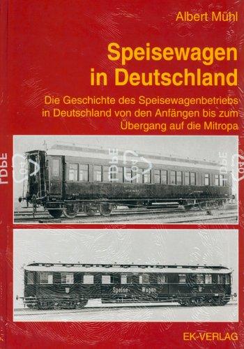 Speisewagen in Deutschland. Die Geschichte des Speisewagenbetriebs in Deutschland von den Anfä...