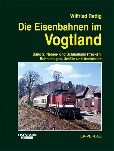 Die Eisenbahnen im Vogtland. Band 2: Neben-: Rettig, Wilfried