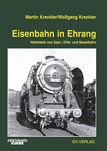 9783882557091: Eisenbahn in Ehrang: Nahtstelle von Saar-, Eifel- und Moselbahn