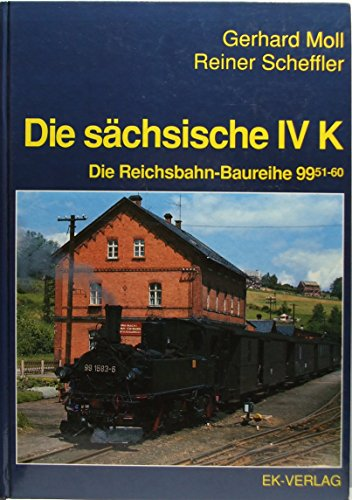 Die sächsische IV K. Die Schmalspur- Dampflokreihen 99.51-60: Gerhard Moll
