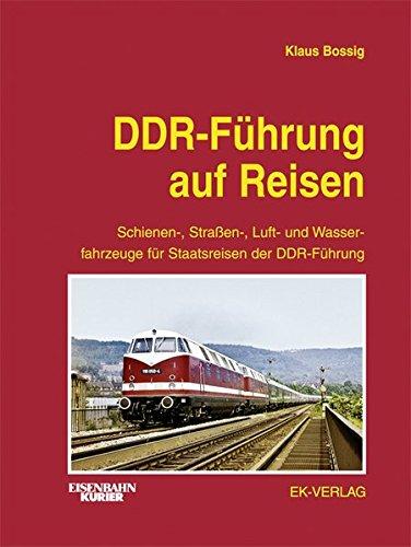 9783882557343: DDR-Führung auf Reisen: Schienen-, Straßen-, Luft- und Wasserfahrzeuge für Staatsreisen der DDR-Führung