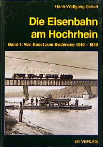 Die Eisenbahn am Hochrhein. Bd. 1: Von Basel zum Bodensee 1840 - 1939.: Eisenbahn. Scharf, ...