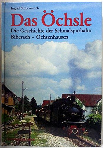 Das Öchsle. Die Geschichte der Schmalspur-Nebenbahn Biberach-Ochsenhausen. Eisenbahnen in W&...