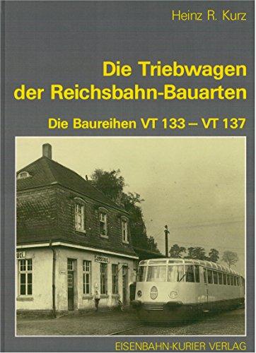 Die Triebwagen der Reichsbahn-Bauarten : der Baureihen VT 133 - VT 137. Heinz R. Kurz: Kurz, Heinz ...