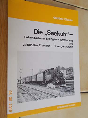 Die Seekuh - Sekundärbahn Erlangen - Gräfenberg und Lokalbahn Erlangen - Herzogenaurach. ...