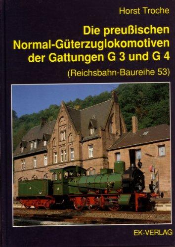 Die Preußischen Normal-Güterzuglokomotiven Der Gattungen G 3 Und G 4 (...