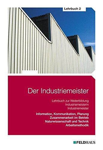 9783882645101: Der Industriemeister 2. Lehrbuch: Lehrbuch zur Weiterbildung Industriemeisterin / Industriemeister. Information, Kommunikation, Planung. ... und Technik. Arbeitsmethodik