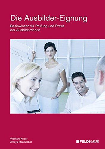 9783882645279: Die Ausbilder-Eignung: Basiswissen f�r Pr�fung und Praxis der Ausbilder/innen
