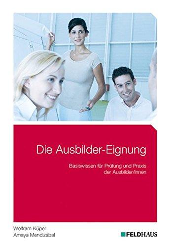 9783882645651: Die Ausbilder-Eignung: Basiswissen für Prüfung und Praxis der Ausbilder/innen