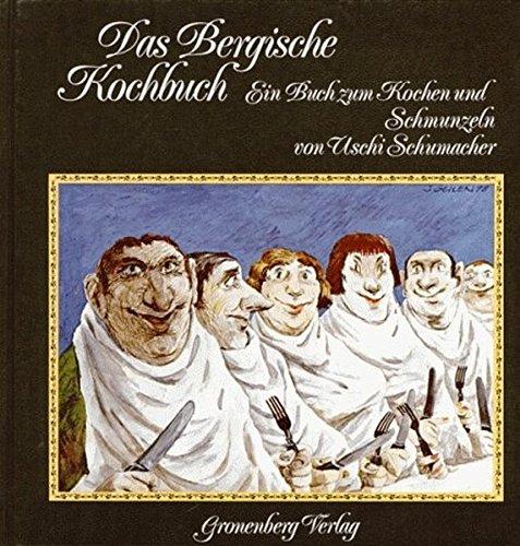 Das Bergische Kochbuch. Ein Buch zum Kochen und Schmunzeln. - Schumacher, Uschi