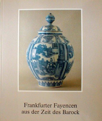 9783882700459: Frankfurter Fayencen aus der Zeit des Barock: Museum für Kunsthandwerk, Frankfurt am Main, 1. Dezember 1988-12. Februar 1989 (German Edition)