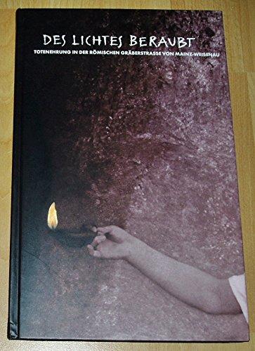 9783882703276: Des Lichtes beraubt: Totenehrung in der romischen Graberstrasse von Mainz-Weisenau (German Edition)