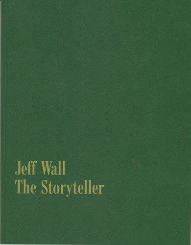 Jeff Wall: The Storyteller: Wall, Jeff and