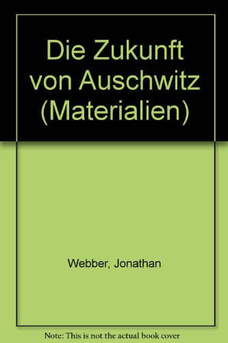 Die Zukunft von Auschwitz (Materialien) (German Edition) (388270800X) by Jonathan Webber