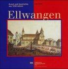 9783882942958: Ellwangen. Kunst und Geschichte aus 1250 Jahren