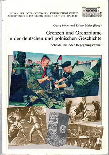 9783883043043: Grenzen und Grenzräume in der deutschen und polnischen Geschichte: Scheidelinie oder Begegnungsräume? (Studien zur internationalen Schulbuchforschung)