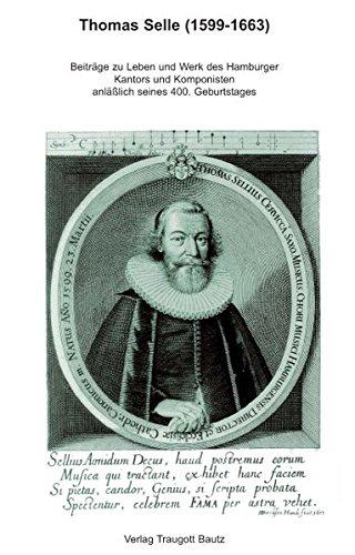Thomas Selle (1599-1663). Beiträge zu Leben und Werk des Hamburger Kantors und Komponisten anl...