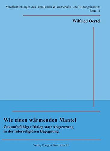 Wie einen wärmenden Mantel / Veröffentlichungen des Islamischen Wissenschafts- und ...
