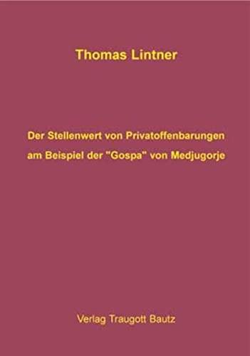 Der Stellenwert von Privatoffenbarungen am Beispiel der Gospa von Medjugorje: Thomas Lintner