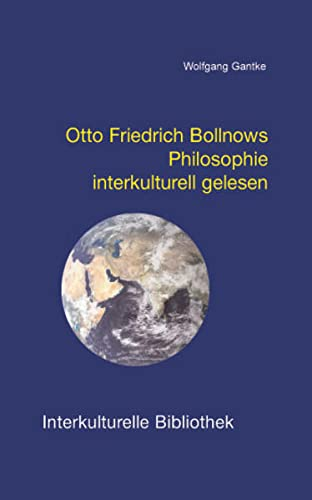 Otto Friedrich Bollnows Philosophie interkulturell gelesen IKB 23: Gantke, Wolfgang
