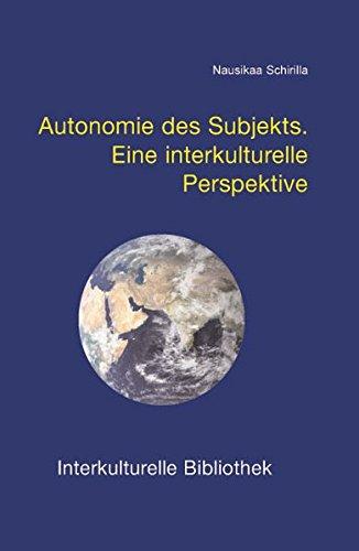 Autonomie des Subjekts / Eine interkulturelle Perspektive / Interkulturelle Bibliothek, ...