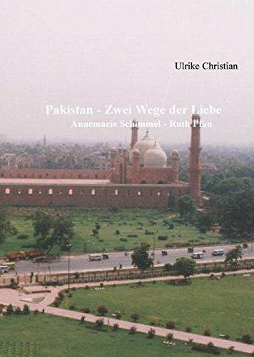 Pakistan - Zwei Wege der Liebe / Annemarie Schimmel - Ruth Pfau: Ulrike Christian