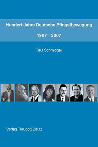 Hundert Jahre Deutsche Pfingstbewegung 1907 - 2007 / Studienausgabe: Paul Schmidgall