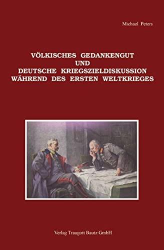Völkisches Gedankengut und deutsche Kriegszieldiskussion während des Ersten Weltkrieges: ...