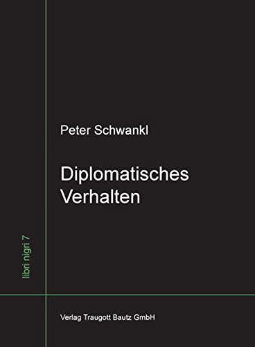 Diplomatisches Verhalten Ein phänomenologischer Versuch über das Wesen des Diplomatischen / libri ...