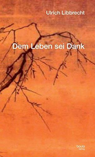 Dem Leben sei Dank: Ulrich Libbrecht
