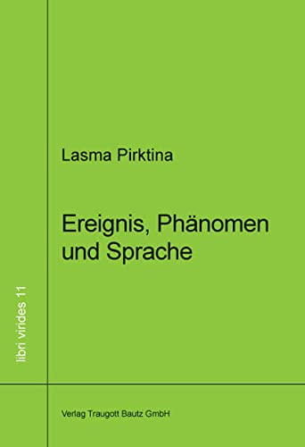 Ereignis, Phänomen und Sprache libri virides Band 11: Lasma Pirktina