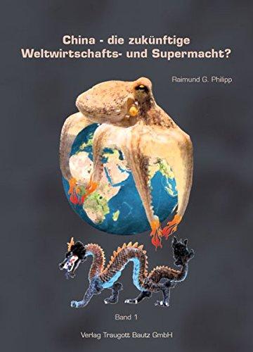 China - die zukünftige Weltwirtschafts- und Supermacht? 2 Bände: Raimund G. Philipp