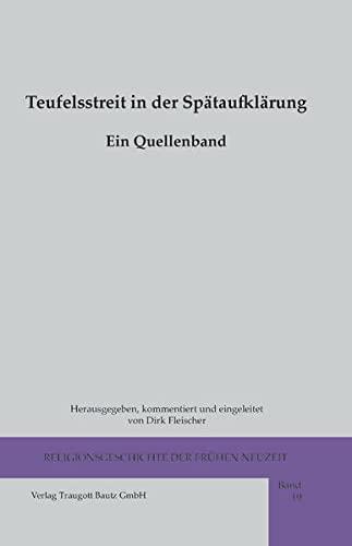Teufelsstreit in der Spataufklarung: Ein Quellenband: Dirk Fleischer